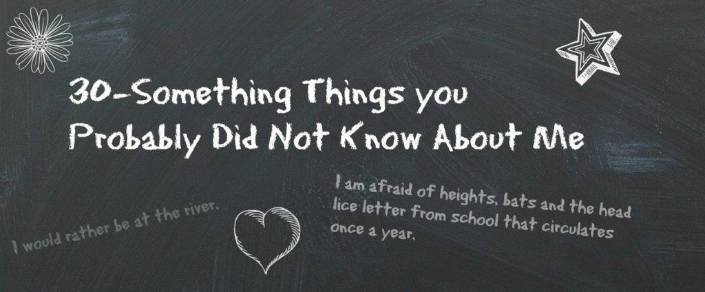 30-Something Things you Probably Did Not Know About Me